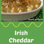 Aged Irish Cheddar cheese and Asiago combine to make this Irish Cheddar Mac 'n Cheese creamy, cheesy and oh so fabulously delicious! The perfect addition to your St. Patrick's Day menu! #pasta #dinner #easyrecipe #StPatricksDay #sidedish #cheddar Macaroniandcheese #swirlsofflavor