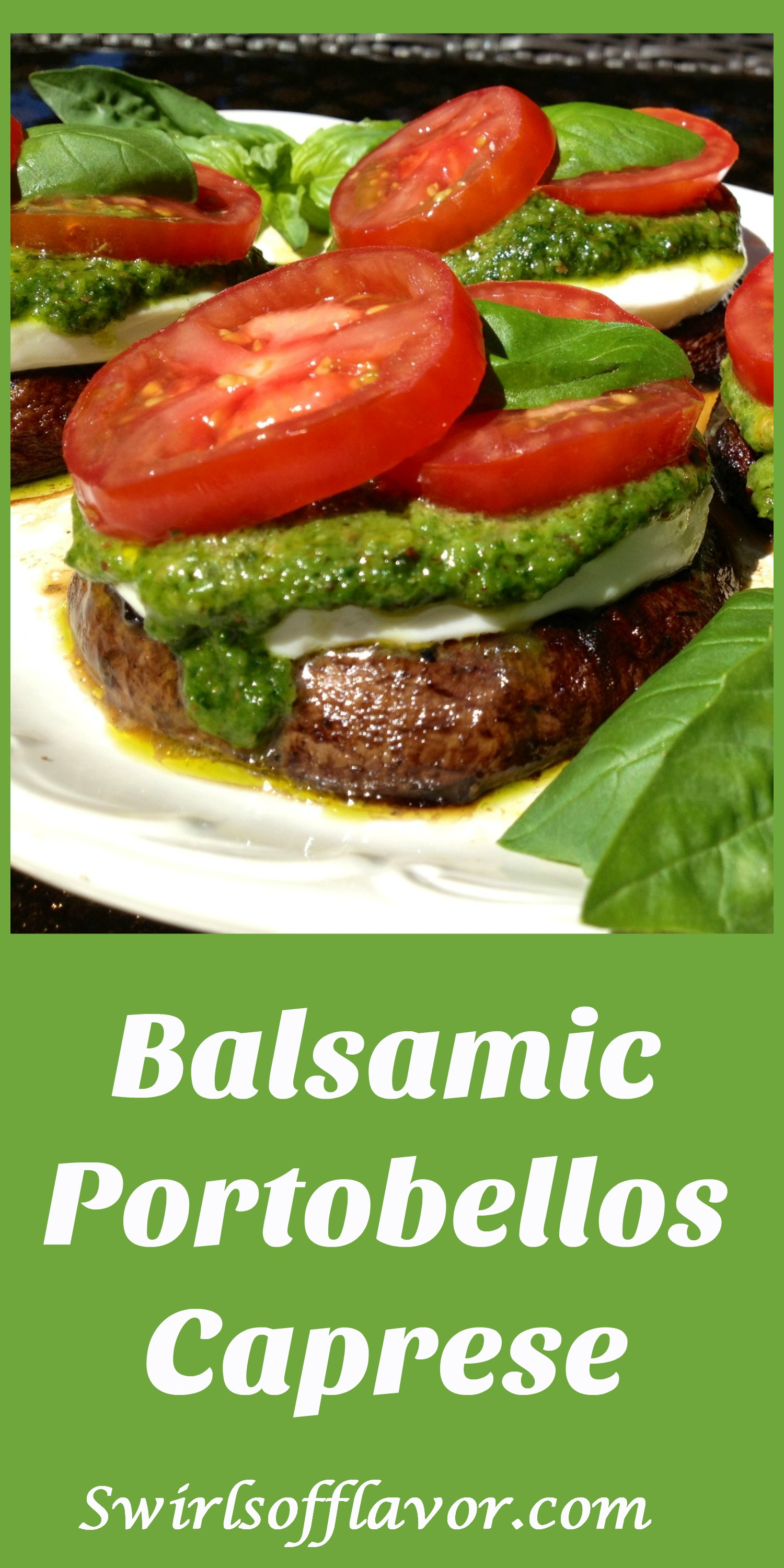 Balsamic Portobellos Caprese in a balsamic marinade are grilled then topped with fresh mozzarella, pesto, compari tomato slices and fresh basil leaves. An easy grilling recipe that's perfect for Meatless Monday in the summer! grilling | mushrooms | vegetarian | Meatless Monday | pesto | hamburger substitute | caprese | easy recipe | farmers market | #swirlsofflavor