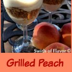Grilled Peach Cheesecake Parfaits is an easy no-bake recipe for a summer dessert. A no-bake cheesecake mousseparfait topped with grilled fresh peaches fromthe farmers market will be a delicious ending to your summer meal! no bake | dessert | peach | summer fruit | easy recipe | cheesecake | cheesecake mousse | #swirlsofflavor