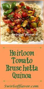Heirloom Tomato Bruschetta Quinoa is an easy summer recipe with a bruschetta topping of heirloom tomatoes, red onion, fresh basil, olive oil and white balsamic vinegar and over a bowl of the super grain quinoa.