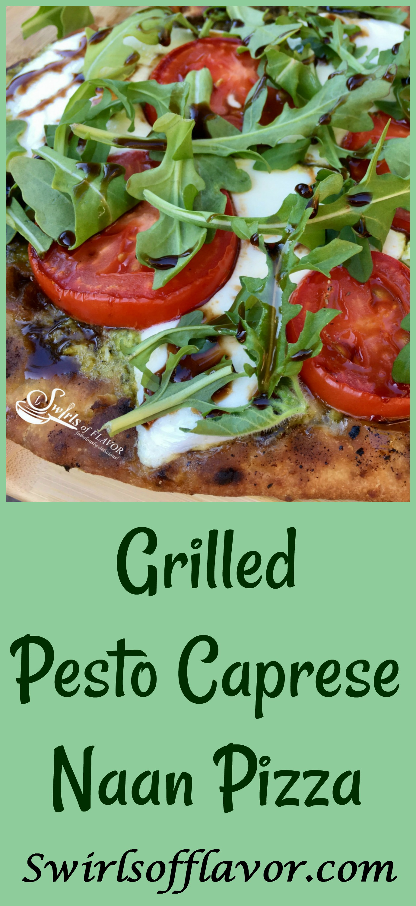 Grilled Pesto Caprese Naan Pizza made with Caprese, the beloved combination of mozzarella, tomato andbasil with balsamic vinegar,becomes an easy Meatless Monday meal or fabulous appetizer! easy recipe | grilled pizza | caprese | dinner | grilling | pesto | pizza | #swirlsofflavor