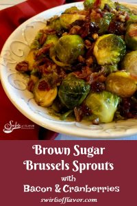 "Brussels Sprouts are the new ""it"" vegetable and Brown Sugar Brussels Sprouts With Bacon And Cranberries will be your new go-to recipe. Brussels Sprouts, bacon and cranberries are coated in a sweet and tangy brown sugar glaze and roasted to perfection in just 25 minutes. An easy recipe for a vegetable side dish! #brusselssprouts #vegetable #sidedish #holiday #entertaining #Thanksgiving #Christmas #roastedvegetables #bacon #easyrecipe #glazedbrusselssprouts #swirlsofflavor"